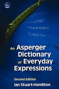 An Asperger Dictionary of Everyday Expressions (Stuart-Hamilton, An Asperger Dictionary of Everyday Expressions)