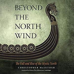 Beyond the North Wind: The Fall and Rise of the Mystic North [Audiobook]