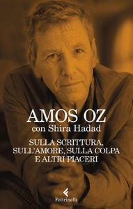 Amos Oz - Sulla scrittura, sull'amore, sulla colpa e altri piaceri