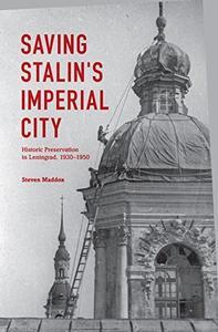 Saving Stalin's Imperial City: Historic Preservation in Leningrad, 1930-1950 (Repost)