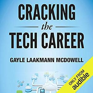 Cracking the Tech Career: Insider Advice on Landing a Job at Google, Microsoft, Apple, or any Top Tech Company [Audiobook]