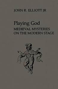 Playing God: Medieval Mysteries on the Modern Stage