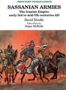 Sassanian Armies: The Iranian Empire Early 3rd to Mid-7th Centuries AD (Repost)