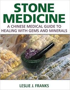 Stone Medicine: A Chinese Medical Guide to Healing with Gems and Minerals (Repost)