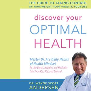 «Discover Your Optimal Health: The Guide to Taking Control of Your Weight, Your Vitality, Your Life» by Dr. Wayne Scott