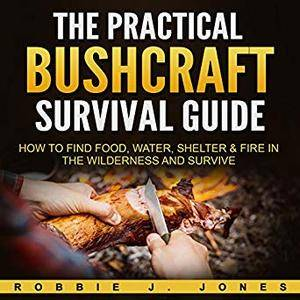 The Practical Bushcraft Survival Guide [Audiobook]
