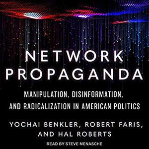 Network Propaganda: Manipulation, Disinformation, and Radicalization in American Politics [Audiobook]