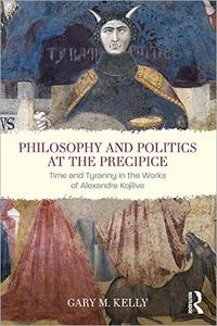 Philosophy and Politics at the Precipice: Time and Tyranny in the Works of Alexandre Kojève