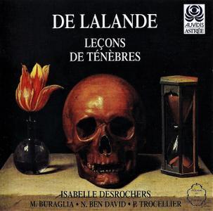 Isabelle Desrochers, Mauricio Buraglia, Nima Ben David, Pierre Trocellier - Michel de Lalande: Leçons de Ténèbres (1996)