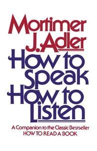 «How to Speak How to Listen» by Mortimer J. Adler