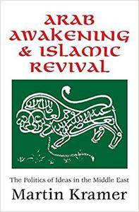 Arab Awakening and Islamic Revival: The Politics of Ideas in the Middle East