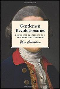 Gentlemen Revolutionaries: Power and Justice in the New American Republic