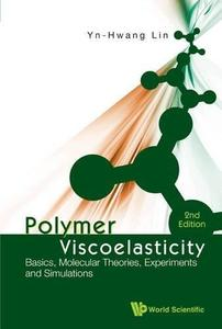Polymer Viscoelasticity: Basics, Molecular Theories, Experiments and Simulations