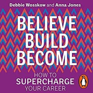 Believe. Build. Become.: How to Supercharge Your Career [Audiobook]