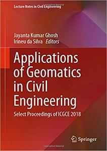 Applications of Geomatics in Civil Engineering: Select Proceedings of ICGCE 2018