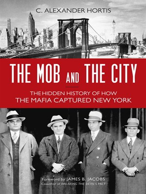 The Mob and the City: The Hidden History of How the Mafia Captured New York (repost)