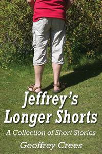 «Jeffrey's Longer Shorts - A Collection of Short Stories» by Geoffrey Crees