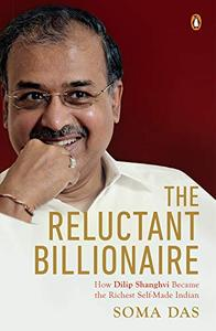 The Reluctant Billionaire : How Dilip Shanghvi became the Richest Self-made Indian