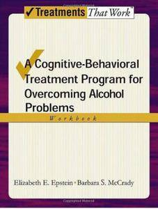 A Cognitive-Behavioral Treatment Program for Overcoming Alcohol Use Problems. Workbook