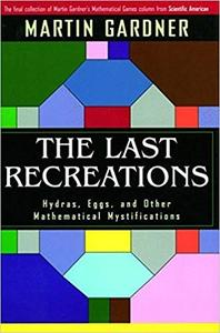 The Last Recreations: Hydras, Eggs, and Other Mathematical Mystifications (Repost)