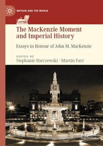 The MacKenzie Moment and Imperial History: Essays in Honour of John M. MacKenzie