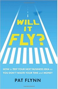 Pat Flynn - Will It Fly? How to Test Your Next Business Idea So You Don't Waste Your Time and Money