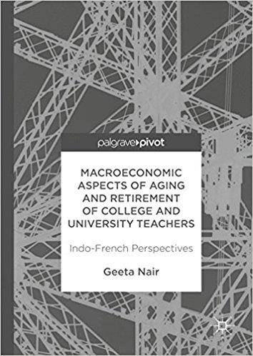 Macroeconomic Aspects of Aging and Retirement of College and University Teachers: Indo-French Perspectives