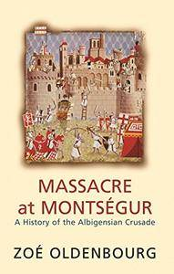 Massacre at Montsegur: A History of the Albigensian Crusade (Repost)