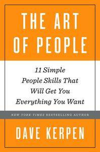 The Art of People: 11 Simple People Skills That Will Get You Everything You Want (repost)