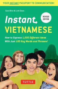 Instant Vietnamese: How to Express 1,000 Different Ideas With Just 100 Key Words and Phrases! (Instant Phrasebook), Revised Ed