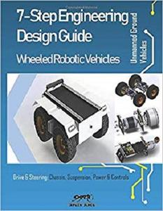 7-Step Engineering Design Guide | Wheeled Robotic Vehicles: Unmanned Ground Vehicle