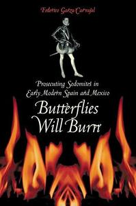 Butterflies Will Burn: Prosecuting Sodomites in Early Modern Spain and Mexico (Repost)