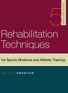 """Rehabilitation Techniques For Sports Medicine & Athletic Training"" ed. by William E. Prentice"
