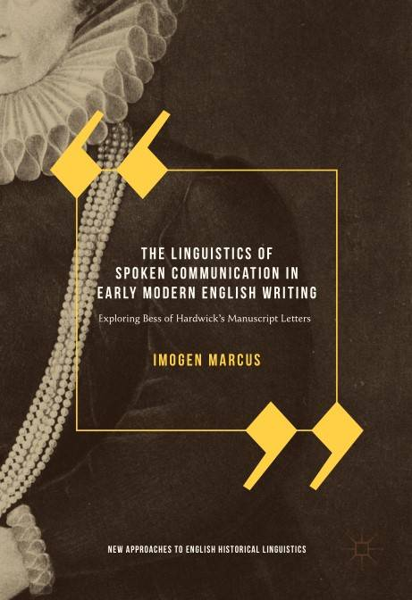 The Linguistics of Spoken Communication in Early Modern English Writing: Exploring Bess of Hardwick's Manuscript Letters