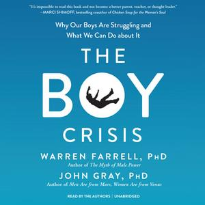 «The Boy Crisis» by Warren Farrell, PhD,John W. Gray, III