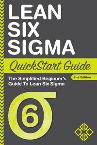 Lean Six Sigma: QuickStart Guide - The Simplified Beginner's Guide To Lean Six Sigma, 2nd Edition