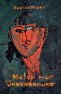 «Notes From The Underground» by Fyodor Dostoyevsky