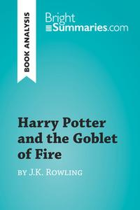 «Harry Potter and the Goblet of Fire by J.K. Rowling (Book Analysis)» by Bright Summaries