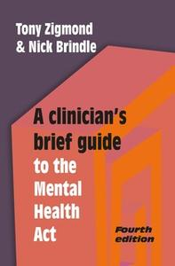 «A Clinicians Brief Guide to the Mental Health Act» by Nick Brindle,Tony Zigmond