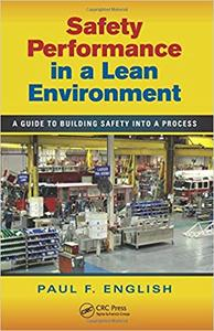 Safety Performance in a Lean Environment : a Guide to Building Safety into a Process
