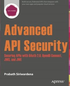 Advanced API Security: Securing APIs with Oauth 2.0, Openid Connect, Jws, and Jwe (Repost)