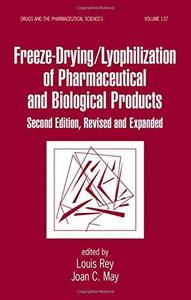 Freeze-Drying/Lyophilization Of Pharmaceutical & Biological Products, Second Edition: Revised And Expanded (Drugs and the Pharm