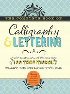 The Complete Book of Calligraphy & Lettering: A comprehensive guide to more than 100 traditional calligraphy and hand-lettering