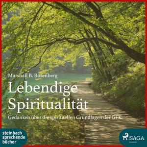 «Lebendige Spiritualität: Gedanken über die spirituellen Grundlagen der GFK» by Marshall B. Rosenberg