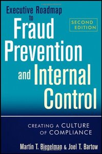 Executive Roadmap to Fraud Prevention and Internal Control: Creating a Culture of Compliance, 2 edition