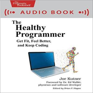 The Healthy Programmer: Get Fit, Feel Better, and Keep Coding [Audiobook]
