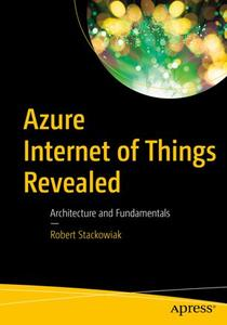 Azure Internet of Things Revealed: Architecture and Fundamentals