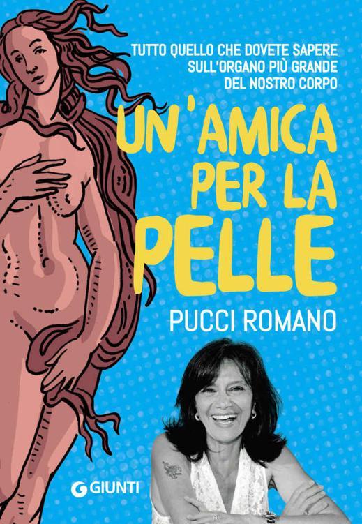 Pucci Romano - Un'amica per la pelle. Tutto quello che dovete sapere sull'organo più grande del nostro corpo