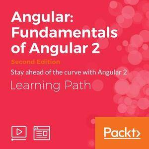 Learning Path: Angular: Fundamentals of Angular 2 (Second Edition)