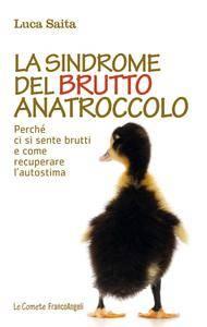 Luca Saita - La sindrome del brutto anatroccolo. Perché ci si sente brutti e come recuperare l'autostima (Repost)
